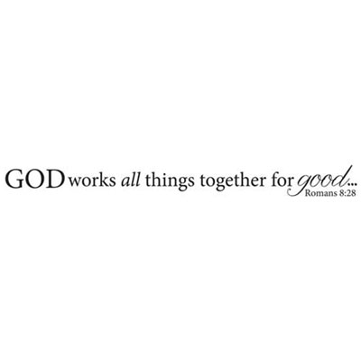 God works all things... Vinyl Wall Decor with Scripture